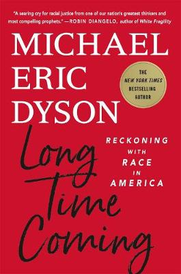 Long Time Coming: Reckoning with Race in America by Michael Eric Dyson