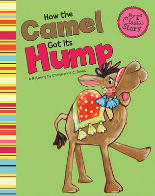 How the Camel Got Its Hump by Christianne C Jones