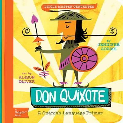 Little Master Cervantes Don Quixote: A BabyLit Spanish Language Primer by Jennifer Adams