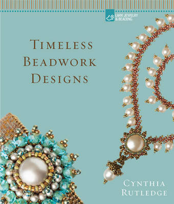 Timeless Beadwork Designs by Cynthia Rutledge