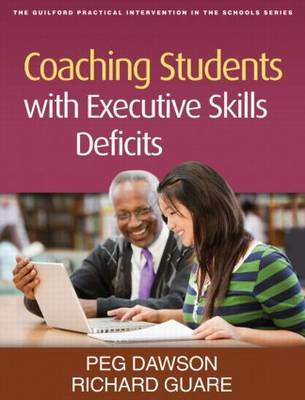 Coaching Students with Executive Skills Deficits by Peg Dawson