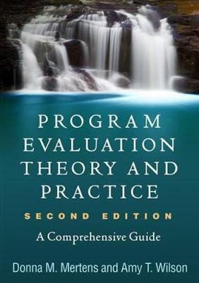 Program Evaluation Theory and Practice, Second Edition: A Comprehensive Guide by Donna M. Merterns