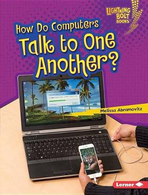 How Do Computers Talk to One Another? by Melissa Abramovitz