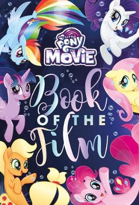 My Little Pony The Movie Book of the Film by Parragon Books Ltd