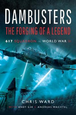 Dambusters: The Forging of a Legend by Christopher Ward