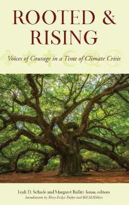 Rooted and Rising: Voices of Courage in a Time of Climate Crisis by Leah D. Schade