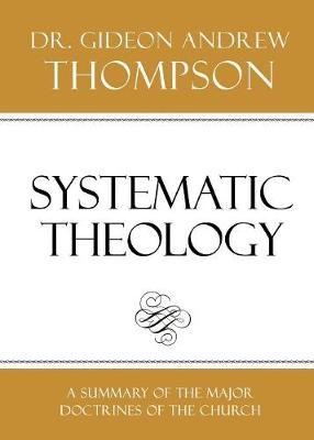 Systematic Theology by Dr Gideon Andrew Thompson