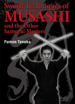 Sword Techniques Of Musashi And The Other Samurai Masters book