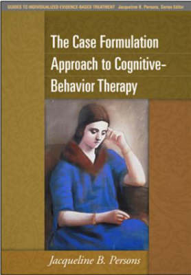 Case Formulation Approach to Cognitive-Behavior Therapy by Jacqueline B. Persons