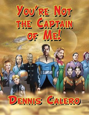 Your're Not the Captain of ME! by Dennis Calero