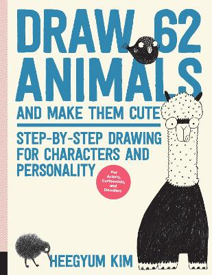 Draw 62 Animals and Make Them Cute: Step-by-Step Drawing for Characters and Personality *For Artists, Cartoonists, and Doodlers* by Heegyum Kim