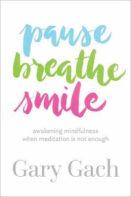 Pause, Breathe, Smile by Gary Gach