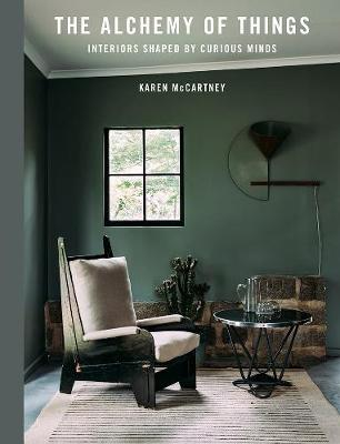 The Alchemy of Things: Interiors Shaped by Curious Minds by Karen McCartney