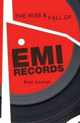 Rise and Fall of EMI Records, The by Brian Southall