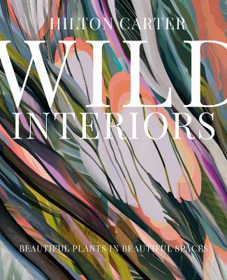 Wild Interiors: Beautiful Plants in Beautiful Spaces book