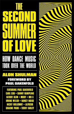The Second Summer of Love: How Dance Music Took Over the World by Alon Shulman