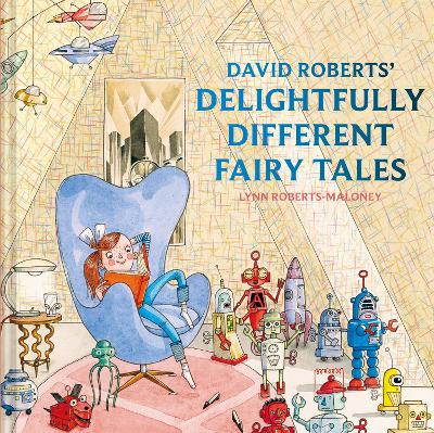 David Roberts' Delightfully Different Fairytales by David Roberts