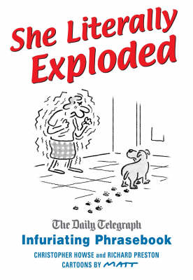 """She Literally Exploded: The """"Daily Telegraph"""" Infuriating Phrasebook by Christopher Howse"""