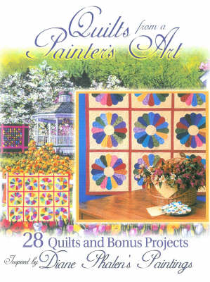 Quilts from a Painter's Art by Diane Phalen