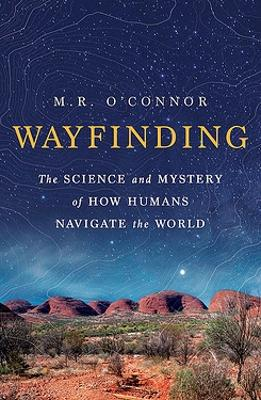 Wayfinding: The science and mystery of how humans navigate the world by M.R. O'Conner
