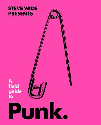 A Field Guide to Punk by Steve Wide