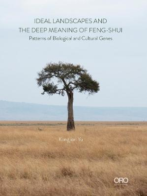 Ideal Landscapes the Deep Meaning of Feng-Shui: Patterns of Biological and Cultural Genes by Kongjian Yu