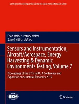 Sensors and Instrumentation, Aircraft/Aerospace, Energy Harvesting & Dynamic Environments Testing, Volume 7: Proceedings of the 37th IMAC, A Conference and Exposition on Structural Dynamics 2019 by Chad Walber