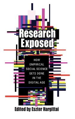 Research Exposed: How Empirical Social Science Gets Done in the Digital Age by Eszter Hargittai