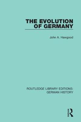 The Evolution of Germany by John A. Hawgood