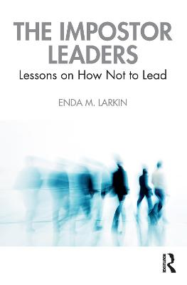 The Impostor Leaders: Lessons on How Not to Lead by Enda M. Larkin