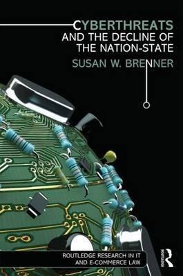 Cyberthreats and the Decline of the Nation-State by Susan Brenner