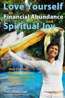 Love Yourself to Financial Abundance and Spiritual Joy by Tom Marcoux