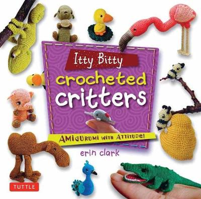 Itty Bitty Crocheted Critters by Erin Clark