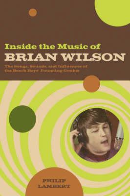 Inside the Music of Brian Wilson by Philip Lambert