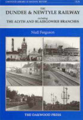 Dundee and Newtyle Railway Including the Alyth and Blairgowrie Branches by Niall Ferguson