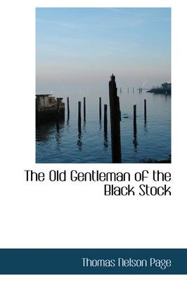 The Old Gentleman of the Black Stock by Thomas Nelson Page