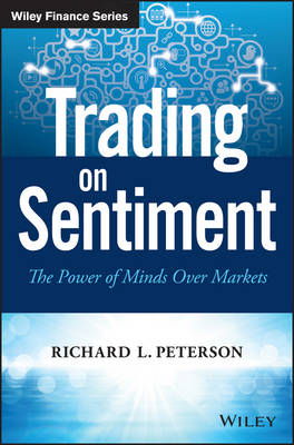 Trading on Sentiment: The Power of Minds Over Markets by Richard L. Peterson