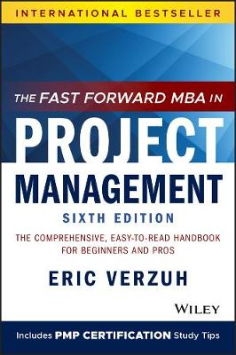 The Fast Forward MBA in Project Management: The Comprehensive, Easy-to-Read Handbook for Beginners and Pros by Eric Verzuh
