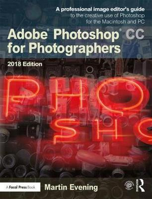 Adobe Photoshop CC for Photographers 2018 by Martin Evening