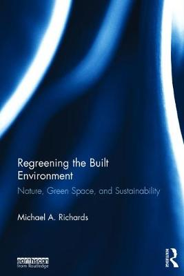 Regreening the Built Environment by Michael  A Richards