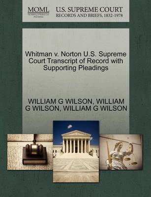 Whitman V. Norton U.S. Supreme Court Transcript of Record with Supporting Pleadings by William G. Wilson