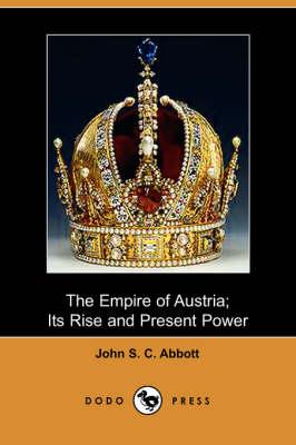 Empire of Austria by John Stevens Cabot Abbott