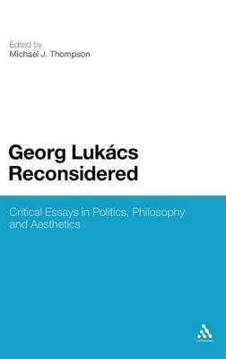 Georg Lukacs Reconsidered by Michael J. Thompson