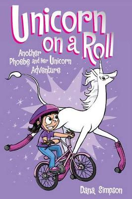 Unicorn on a Roll (Phoebe and Her Unicorn Series Book 2) by Dana Simpson