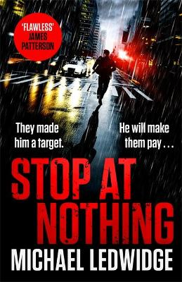 Stop At Nothing: the explosive new thriller James Patterson calls 'flawless' by Michael Ledwidge