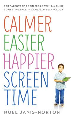 Calmer Easier Happier Screen Time by Noel Janis-Norton