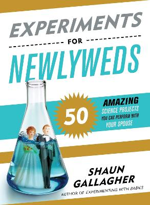 Experiments for Newlyweds: 50 Amazing Science Projects You Can Perform With Your Spouse book
