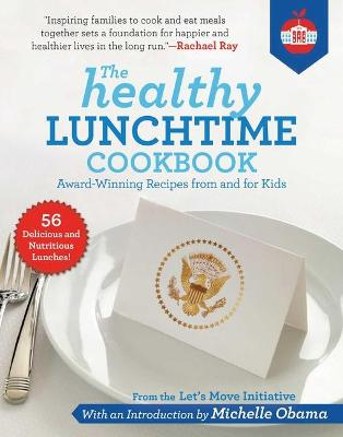 Healthy Lunchtime Cookbook: Award-Winning Recipes from and for Kids by Let's Move Initiative