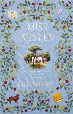 Miss Austen: the #1 bestseller and one of the best novels of 2020 according to the Times, Observer, Stylist and more by Gill Hornby