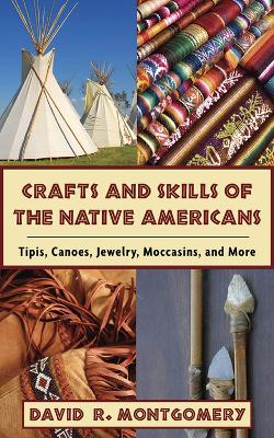 Crafts and Skills of the Native Americans by David R. Montgomery